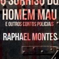 O Sorriso do Homem Mau e Outros Contos Policiais, de Raphael Montes