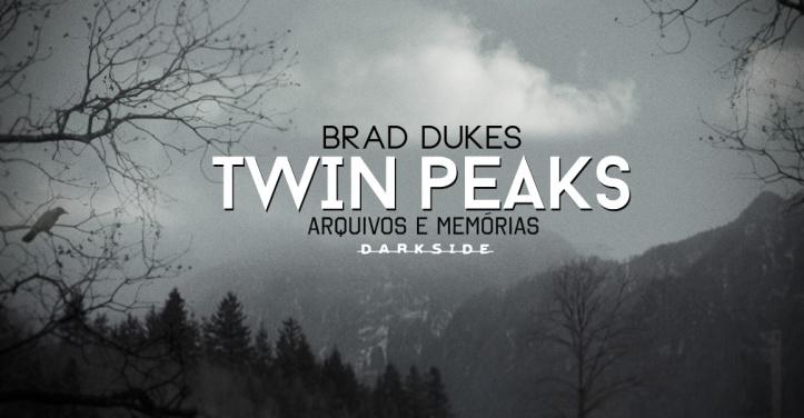 Twin Peaks Arquivos e Memória, de Brad Dukes