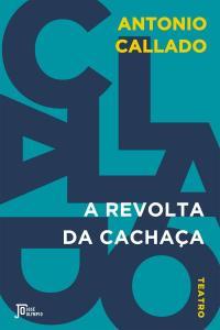 A Revolta da Cachaça, de Antonio Callado